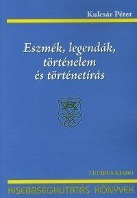 Eszmék, legendák, történelem és történetírás