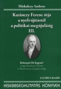 Kazinczy Ferenc útja a nyelvújítástól a politikai megújulásig III.