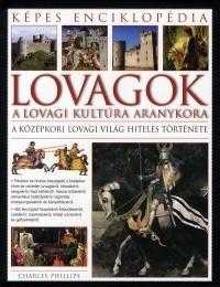 Lovagok:A lovagi kultúra aranykora - Képes enciklopédia