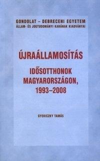 Újraállamosítás - Idősotthonok Magyarországon, 1993-2008