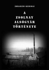 A Zsolnay Alsógyár története /KÖNYV/