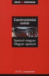 GASZTRONÓMIAI SZÓTÁR SPANYOL-MAGYAR, MAGYAR-SPANYOL