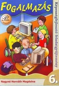 Fogalmazás 6. - Képességfejlesztő feladatgyűjtemény