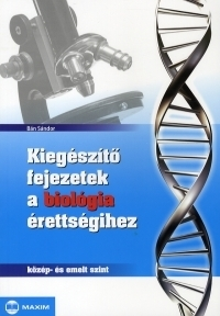 Kiegészítő fejezetek a biológia érettségihez - közép- és emelt szint