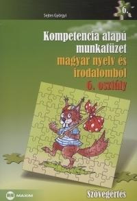 Kompetencia alapú munkafüzet magyar nyelv és irodalomból - Szövegértés - 6. osztály