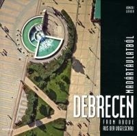 Debrecen madártávlatból / Debrecen from Above / Debrecen aus Vogelschau