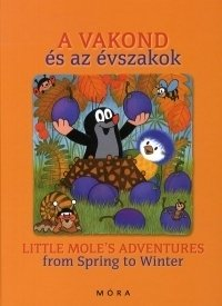 A vakond és az évszakok / Little Mole's Adventures from Spring to Winter
