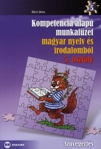 Kompetencia alapú munkafüzet magyar nyelv és irodalomból - Szövegértés - 5. osztály