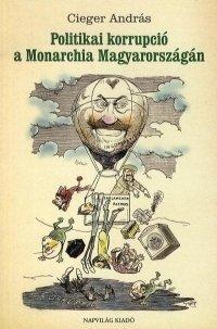 POLITIKAI KORRUPCIÓ A MONARCHIA MAGYARORSZÁGÁN