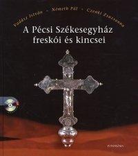 A Pécsi Székesegyház freskói és kincsei (CD melléklettel)