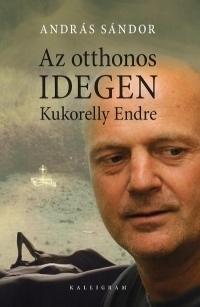 Az otthonos idegen:Kukorelly Endre