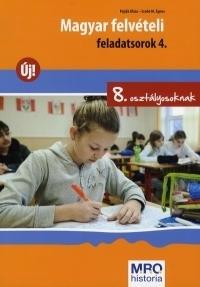 Magyar felvételi feladatsorok 4. kötet - 8. osztályosoknak