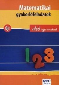 MATEMATIKAI GYAKORLÓFELADATOK ALSÓ TAGOZATOSOKNAK