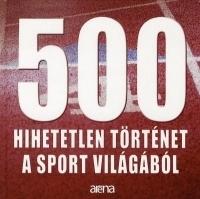 500 hihetetlen történet a sport világából