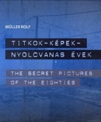 Titkok-képek-nyolcvanas évek / The Secret Pictures of the Eighties