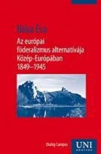 Az európai föderalizmus alternatívája Közép-Európában 1849-1945