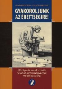 Gyakoroljunk az érettségire! - Közép- és emelt szintű feladatkörök magyarból megoldásokkal 2.
