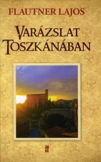 VARÁZSLAT TOSZKÁNÁBAN
