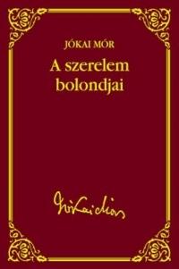 A SZERELEM BOLONDJAI