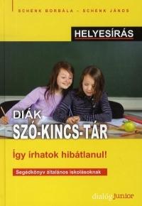 DIÁK SZÓ-KINCS-TÁR - ÍGY ÍRHATOK HIBÁTLANUL!