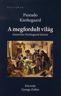 Pszeudo Kierkegaard:A megfordult világ