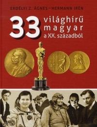 33 VILÁGHÍRŰ MAGYAR A XX. SZÁZADBÓL
