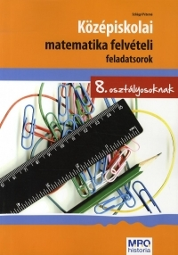 Középiskolai matematika felvételi feladatsorok