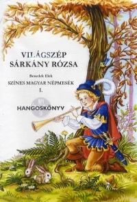 Világszép Sárkány Rózsa - Színes magyar népmesék I. - Hangoskönyv (MP3 formátumú CD)
