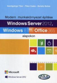 Modern munkakörnyezet építése Windows Server 2012, Windows 8 és Office 365 alapokon