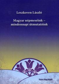 Magyar népmeséink - mindennapi útmutatóink