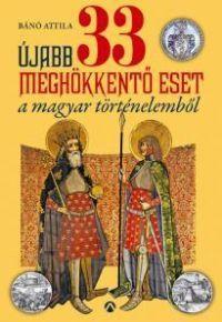 Újabb 33 meghökkentő eset a magyar történelemből