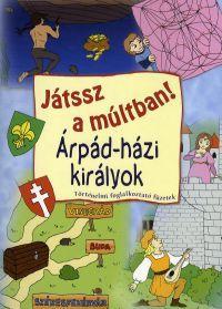 JÁTSSZ A MÚLTBAN! - ÁRPÁD-HÁZI KIRÁLYOK