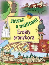 JÁTSSZ A MÚLTBAN! - ERDÉLY ARANYKORA