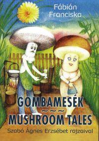 Gombamesék / Mushroom Tales