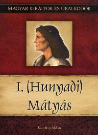 Magyar királyok és uralkodók:I. (Hunyadi) Mátyás
