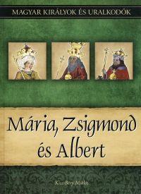 Magyar királyok és uralkodók:Mária, Zsigmond és Albert