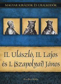 Magyar királyok és uralkodók:II. Ulászló, II. Lajos és I. (Szapolyai) János