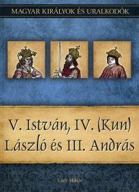 Magyar királyok és uralkodók:V. István, IV. (Kun) László és III. András
