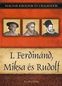 Magyar királyok és uralkodók:I. Ferdinánd, Miksa és Rudolf