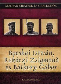 Magyar királyok és uralkodók:Bocskai István, Rákóczi Zsigmond és Báthory Gábor
