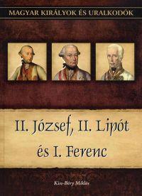 Magyar királyok és uralkodók:II.József, II. Lipót és I. Ferenc