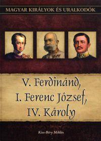 Magyar királyok és uralkodók:V. Ferdinánd, I. Ferenc József, IV. Károly