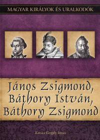 Magyar királyok és uralkodók:János Zsigmond, Báthory István, Báthory Zsigmond