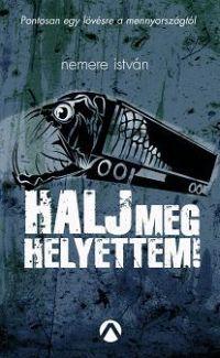 HALJ MEG HELYETTEM!