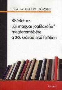 """Kísérlet az """"új magyar jogfilozófia"""" megteremtésére a 20. század első felében"""