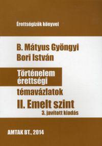 Történelem érettségi témavázlatok II. - Emelt szint