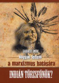 Hogyan lettem a marxizmus hatására indián törzsfőnök?