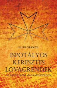 Ispotályos keresztes lovagrendek az Árpád-kori Magyarországon