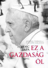 Ferenc pápa:Ez a gazdaság öl