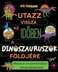 Utazz vissza az időben a dinoszauruszok földjére - Travel back through time to the land of Dinosaurs